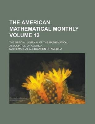 The American Mathematical Monthly; The Official Journal of the Mathematical Association of America Volume 12