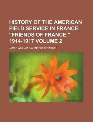 "History of the American Field Service in France, ""Friends of France,"" 1914-1917 Volume 2"