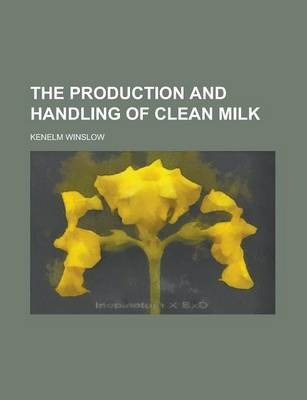 The Production and Handling of Clean Milk