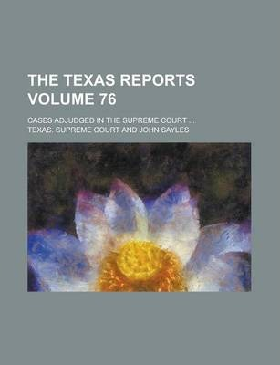 The Texas Reports; Cases Adjudged in the Supreme Court ... Volume 76