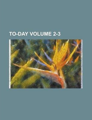 To-Day Volume 2-3