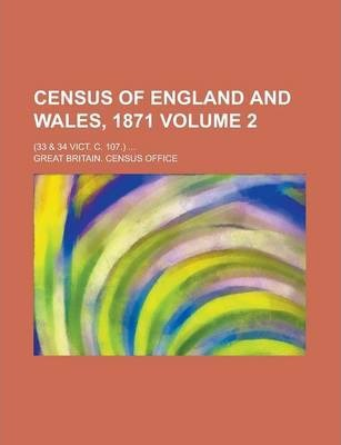 Census of England and Wales, 1871; (33 & 34 Vict. C. 107.) ... Volume 2