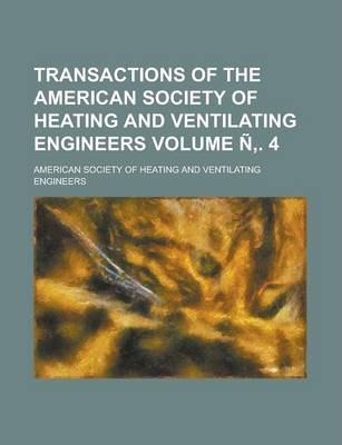 Transactions of the American Society of Heating and Ventilating Engineers Volume N . 4