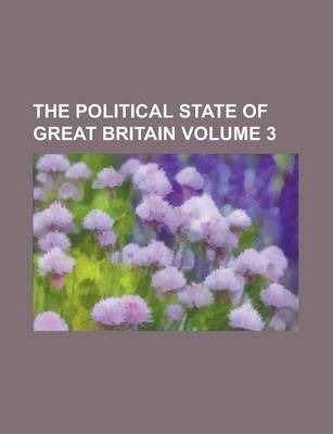 The Political State of Great Britain Volume 3