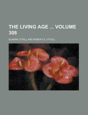 The Living Age Volume 308
