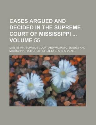 Cases Argued and Decided in the Supreme Court of Mississippi Volume 55