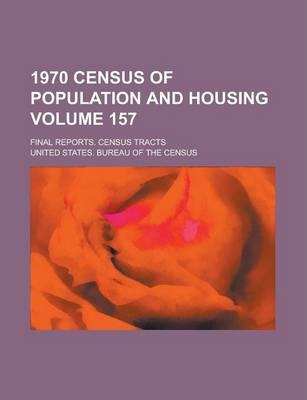 1970 Census of Population and Housing; Final Reports. Census Tracts Volume 157