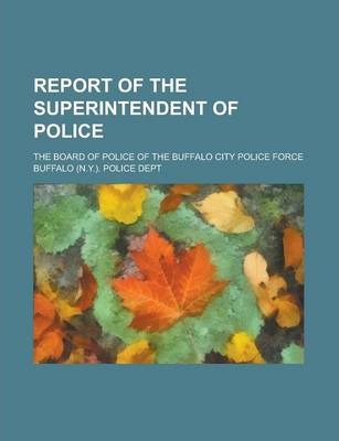 Report of the Superintendent of Police; The Board of Police of the Buffalo City Police Force