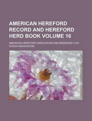 American Hereford Record and Hereford Herd Book Volume 16