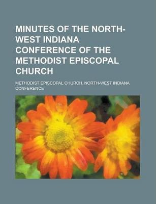 Minutes of the North-West Indiana Conference of the Methodist Episcopal Church