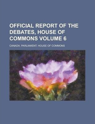 Official Report of the Debates, House of Commons Volume 6