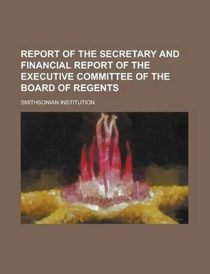 Report of the Secretary and Financial Report of the Executive Committee of the Board of Regents