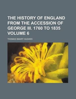 The History of England from the Accession of George III. 1760 to 1835 Volume 6