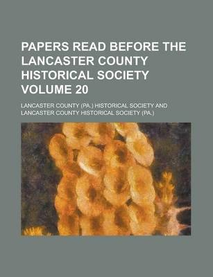 Papers Read Before the Lancaster County Historical Society Volume 20