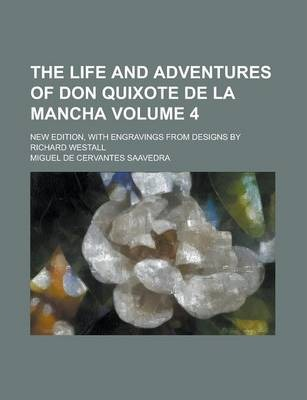 The Life and Adventures of Don Quixote de La Mancha; New Edition, with Engravings from Designs by Richard Westall Volume 4