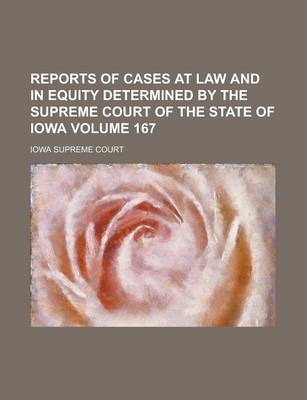 Reports of Cases at Law and in Equity Determined by the Supreme Court of the State of Iowa Volume 167