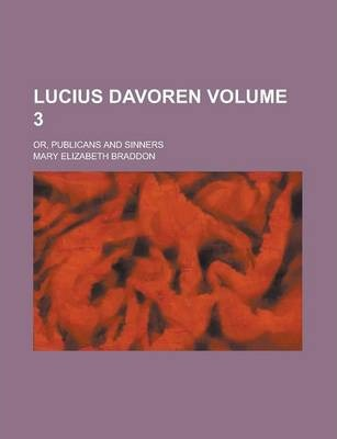 Lucius Davoren; Or, Publicans and Sinners Volume 3