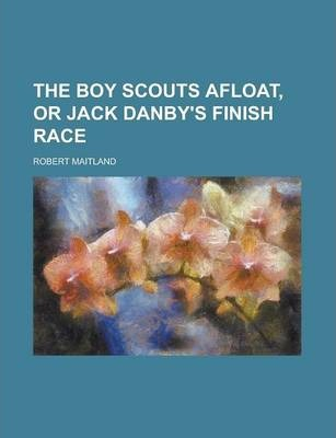The Boy Scouts Afloat, or Jack Danby's Finish Race