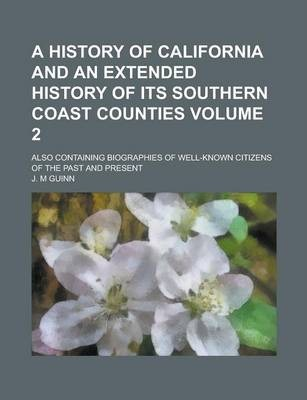 A History of California and an Extended History of Its Southern Coast Counties; Also Containing Biographies of Well-Known Citizens of the Past and Present Volume 2