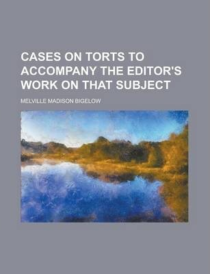 Cases on Torts to Accompany the Editor's Work on That Subject