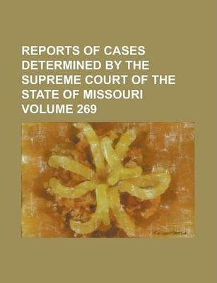 Reports of Cases Determined by the Supreme Court of the State of Missouri Volume 269