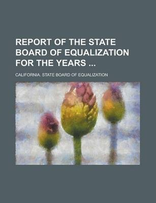 Report of the State Board of Equalization for the Years