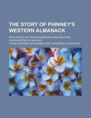 The Story of Phinney's Western Almanack; With Notes on Other Calendars and Weather Forecasters of Buffalo