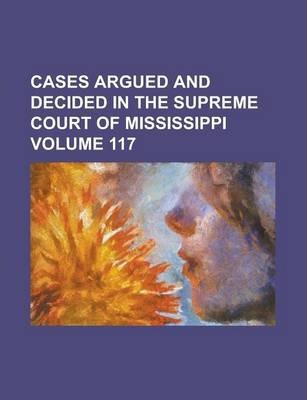 Cases Argued and Decided in the Supreme Court of Mississippi Volume 117