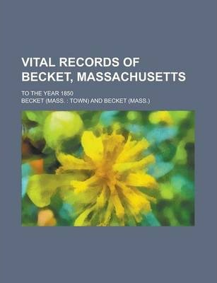 Vital Records of Becket, Massachusetts; To the Year 1850