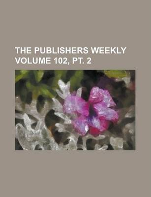 The Publishers Weekly Volume 102, PT. 2