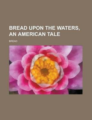 Bread Upon the Waters, an American Tale