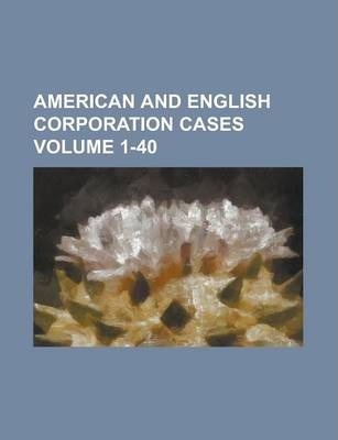 American and English Corporation Cases Volume 1-40