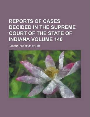 Reports of Cases Decided in the Supreme Court of the State of Indiana Volume 140