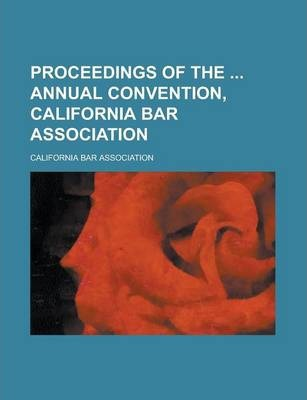 Proceedings of the Annual Convention, California Bar Association Volume 6, PT. 1915