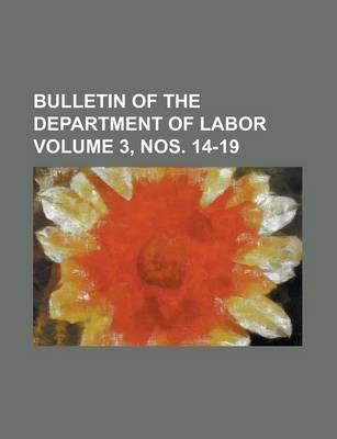 Bulletin of the Department of Labor Volume 3, Nos. 14-19