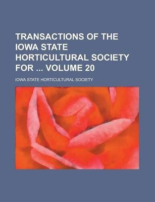 Transactions of the Iowa State Horticultural Society for Volume 20