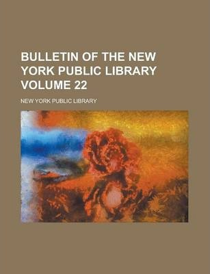 Bulletin of the New York Public Library Volume 22
