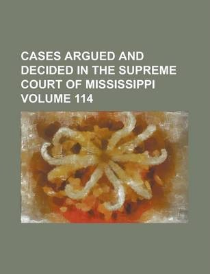 Cases Argued and Decided in the Supreme Court of Mississippi Volume 114