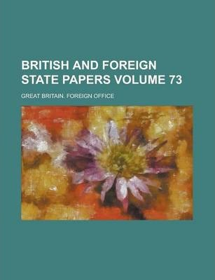 British and Foreign State Papers Volume 73