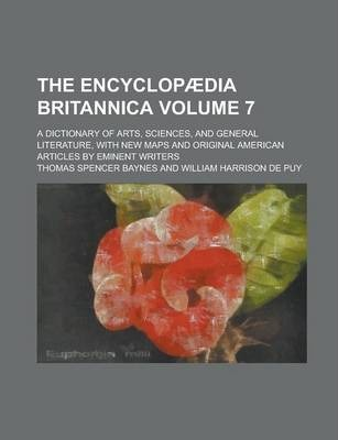 The Encyclopaedia Britannica; A Dictionary of Arts, Sciences, and General Literature, with New Maps and Original American Articles by Eminent Writers Volume 7