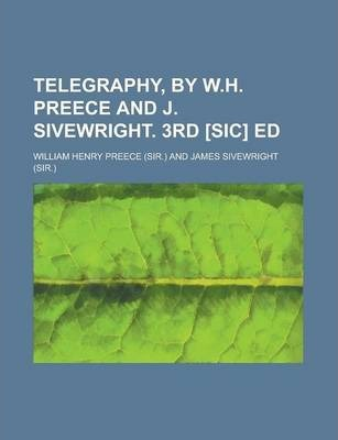 Telegraphy, by W.H. Preece and J. Sivewright. 3rd [Sic] Ed