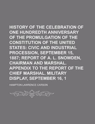 History of the Celebration of the One Hundredth Anniversary of the Promulgation of the Constitution of the United States