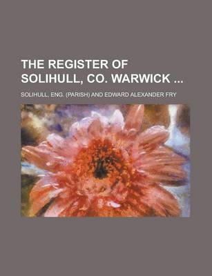 The Register of Solihull, Co. Warwick