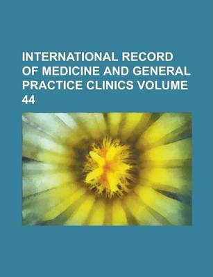 International Record of Medicine and General Practice Clinics Volume 44
