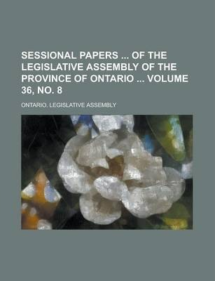 Sessional Papers of the Legislative Assembly of the Province of Ontario Volume 36, No. 8