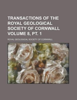 Transactions of the Royal Geological Society of Cornwall Volume 8, PT. 1