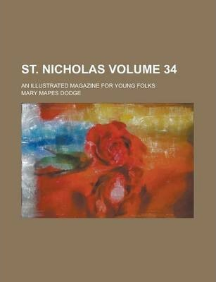 St. Nicholas; An Illustrated Magazine for Young Folks Volume 34