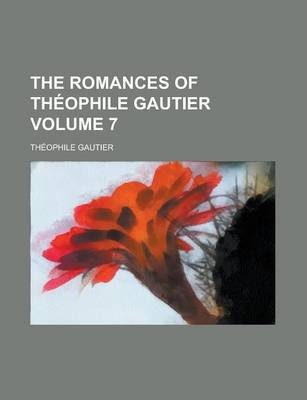 The Romances of Theophile Gautier Volume 7