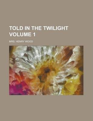 Told in the Twilight Volume 1