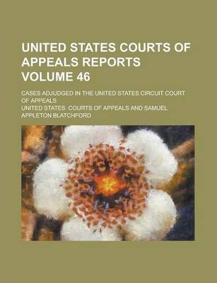 United States Courts of Appeals Reports; Cases Adjudged in the United States Circuit Court of Appeals Volume 46